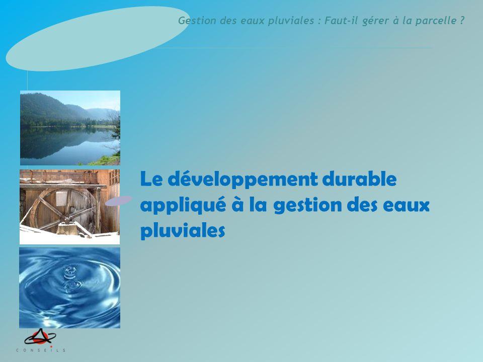 Gestion des eaux pluviales : Faut-il gérer à la parcelle ? Le développement durable appliqué à la gestion des eaux pluviales