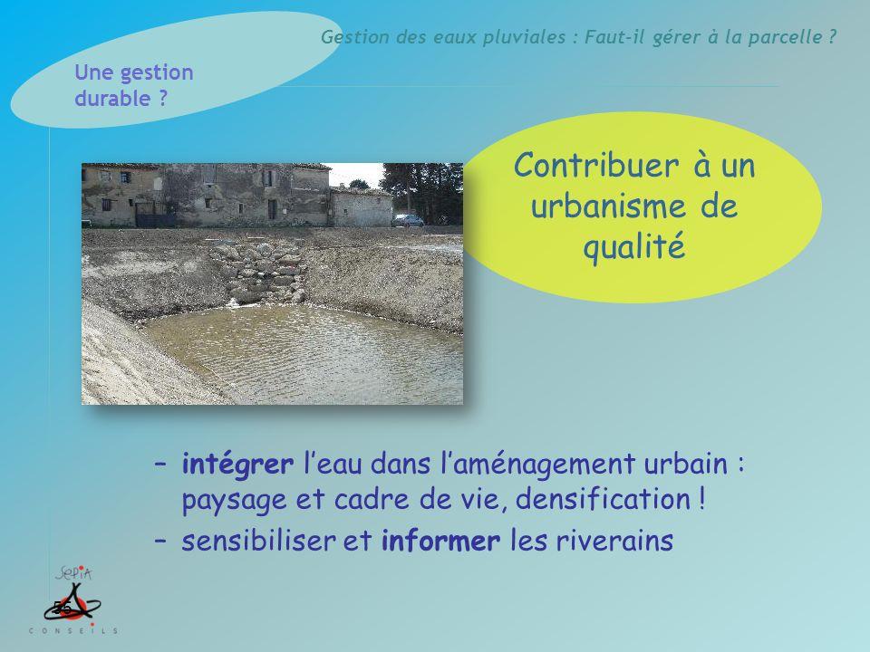 Gestion des eaux pluviales : Faut-il gérer à la parcelle ? –intégrer leau dans laménagement urbain : paysage et cadre de vie, densification ! –sensibi