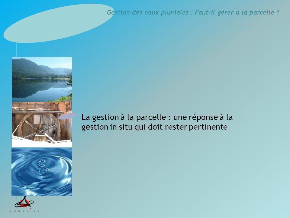 Gestion des eaux pluviales : Faut-il gérer à la parcelle ? La gestion à la parcelle : une réponse à la gestion in situ qui doit rester pertinente