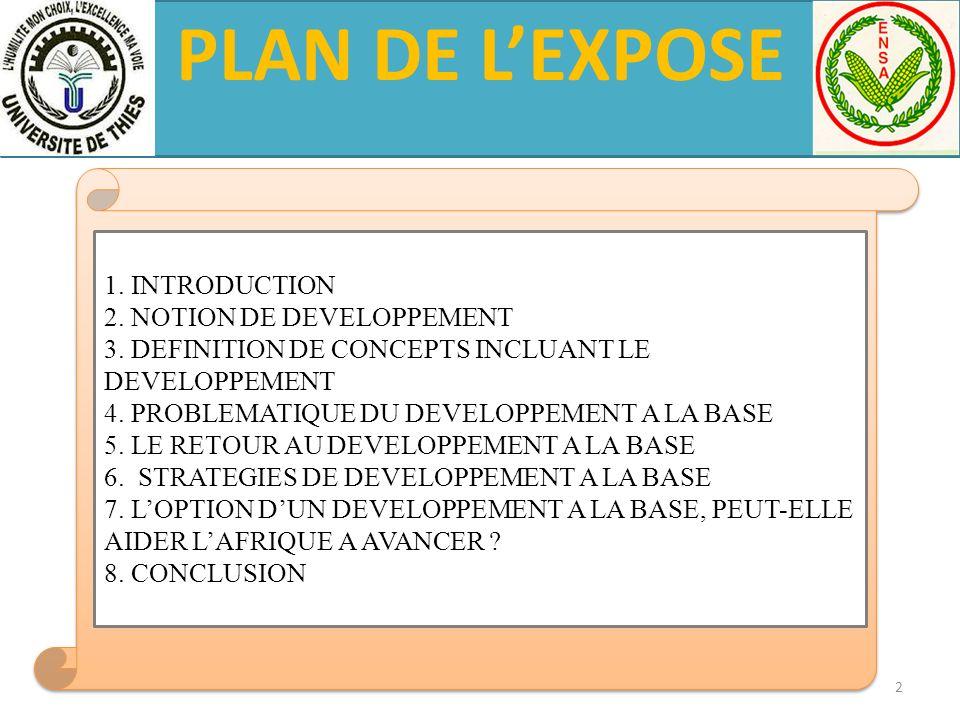 PLAN DE LEXPOSE 1. INTRODUCTION 2. NOTION DE DEVELOPPEMENT 3. DEFINITION DE CONCEPTS INCLUANT LE DEVELOPPEMENT 4. PROBLEMATIQUE DU DEVELOPPEMENT A LA