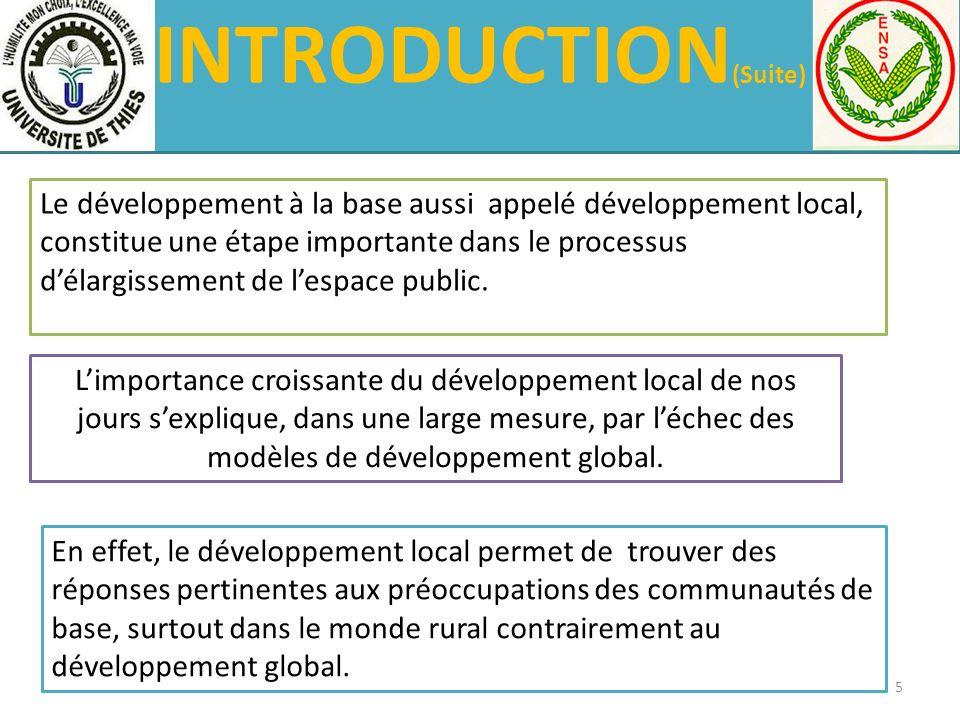 INTRODUCTION (Suite) Le développement à la base aussi appelé développement local, constitue une étape importante dans le processus délargissement de l