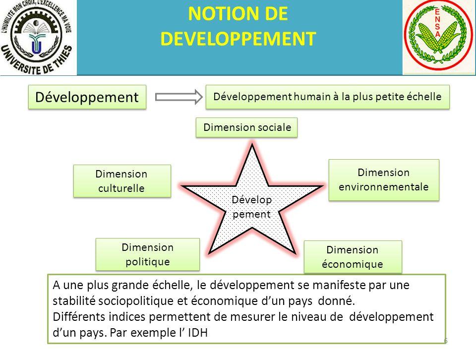 NOTION DE DEVELOPPEMENT A une plus grande échelle, le développement se manifeste par une stabilité sociopolitique et économique dun pays donné. Différ