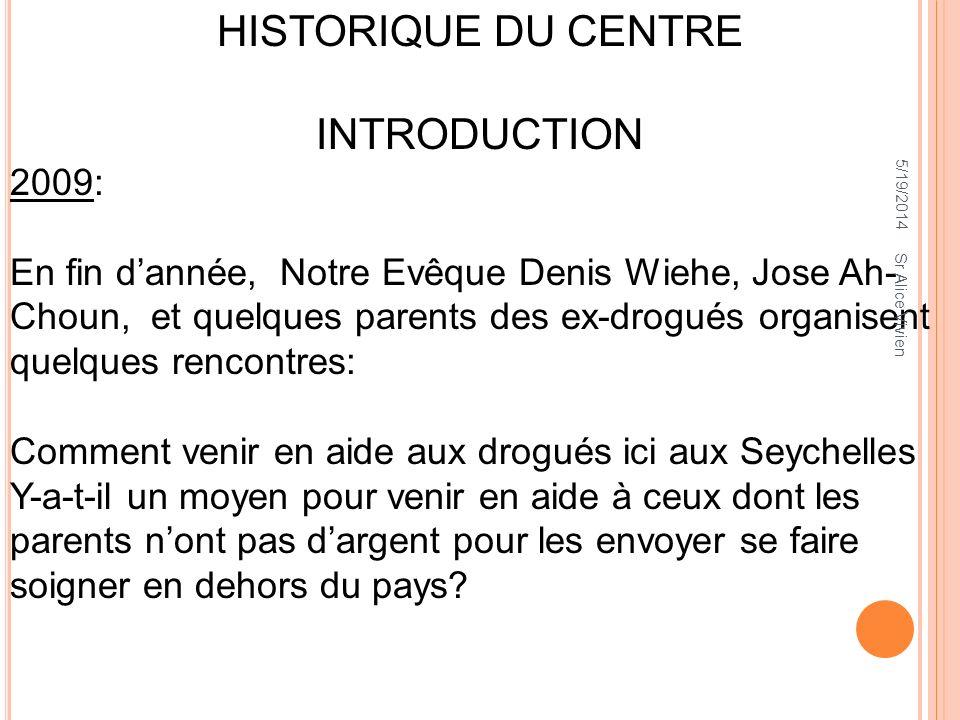 5/19/2014 HISTORIQUE DU CENTRE INTRODUCTION 2009: En fin dannée, Notre Evêque Denis Wiehe, Jose Ah- Choun, et quelques parents des ex-drogués organise