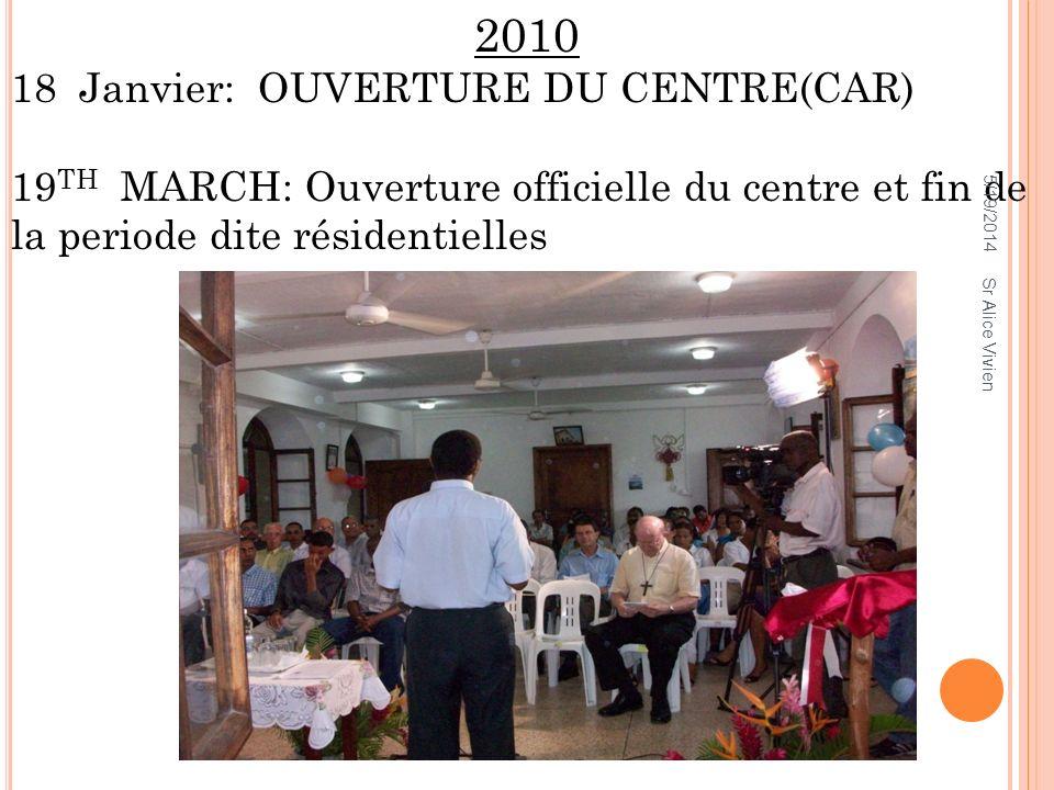 2010 18 Janvier: OUVERTURE DU CENTRE(CAR) 19 TH MARCH: Ouverture officielle du centre et fin de la periode dite résidentielles 5/19/2014 Sr Alice Vivien