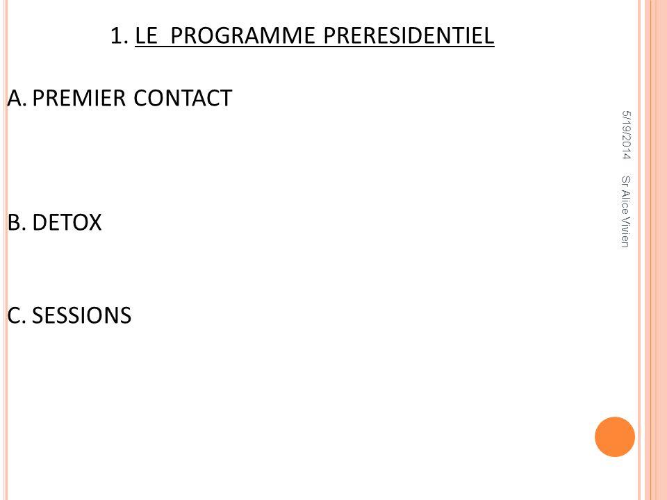 1.LE PROGRAMME PRERESIDENTIEL A.PREMIER CONTACT B.DETOX C.SESSIONS 5/19/2014 Sr Alice Vivien