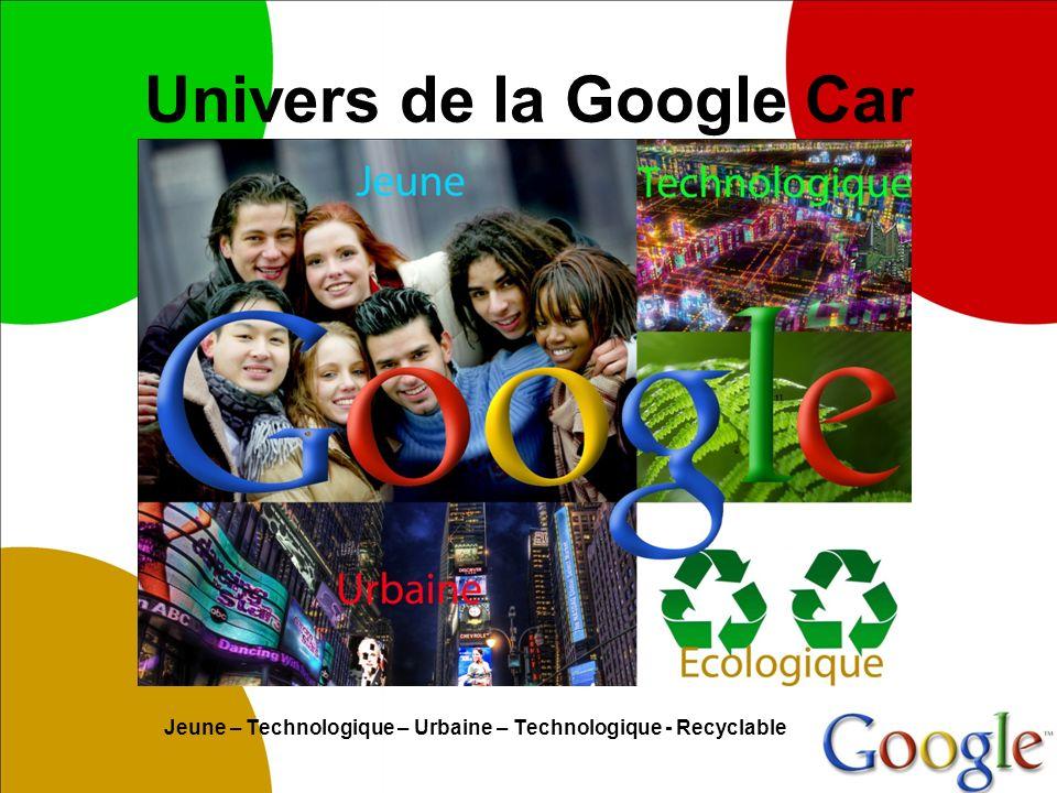 Univers de la Google Car Jeune – Technologique – Urbaine – Technologique - Recyclable