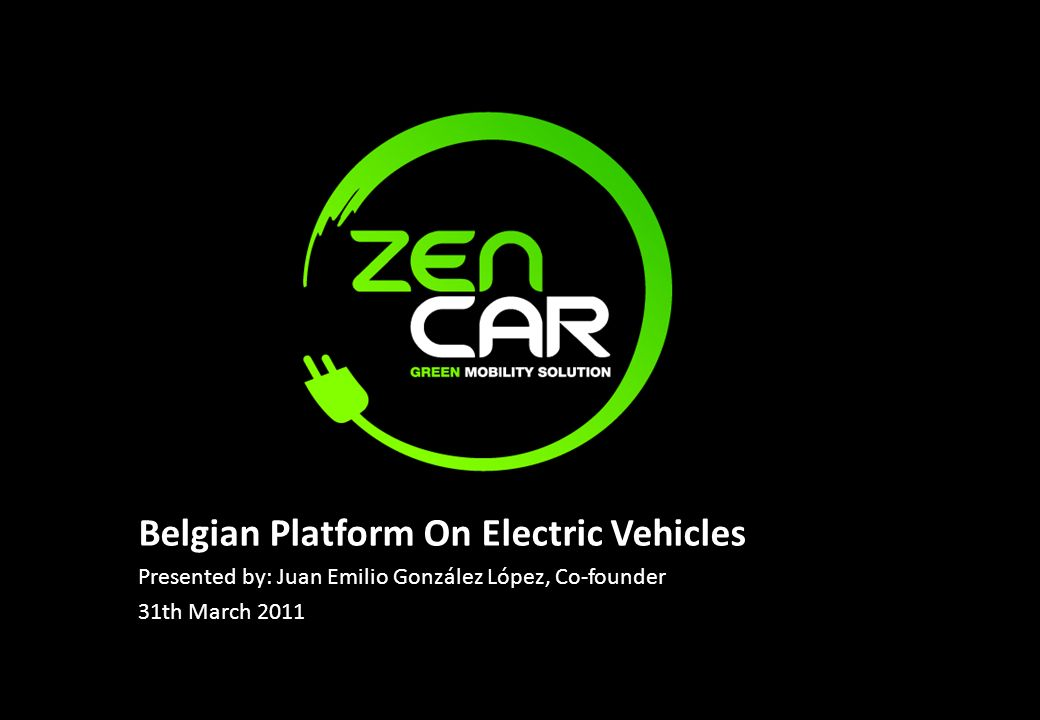 Belgian Platform On Electric Vehicles Presented by: Juan Emilio González López, Co-founder 31th March 2011