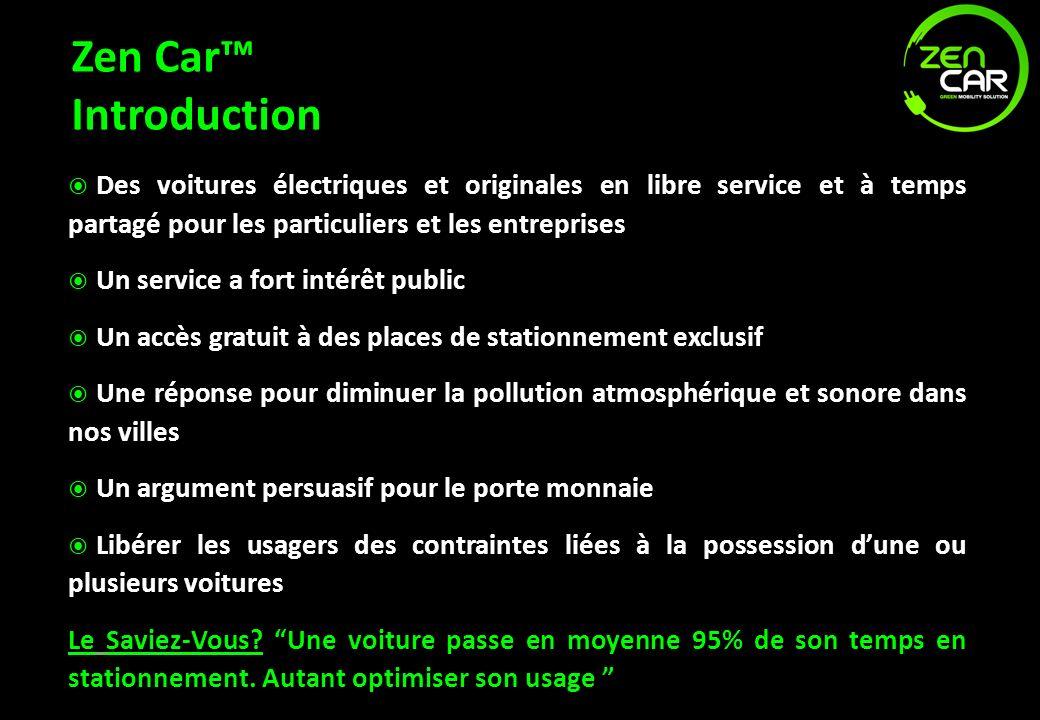 Zen Car Mission Etre leader de la voiture électrique intra-urbain à temps partagé Encourager une mobilité urbaine réfléchie Encourager une mobilité urbaine réfléchie Participer au développement dun réseau de borne de rechargement dans les principales villes Participer au développement dun réseau de borne de rechargement dans les principales villes
