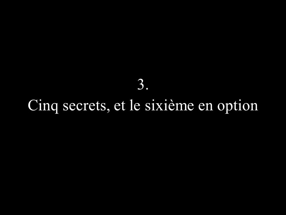 3. Cinq secrets, et le sixième en option