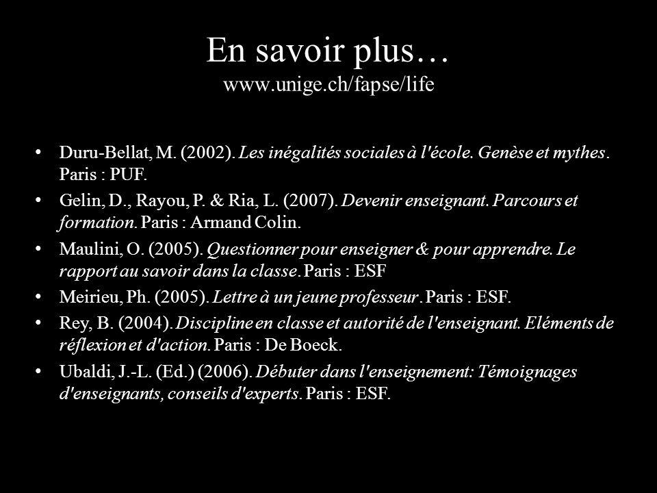 En savoir plus… www.unige.ch/fapse/life Duru-Bellat, M.
