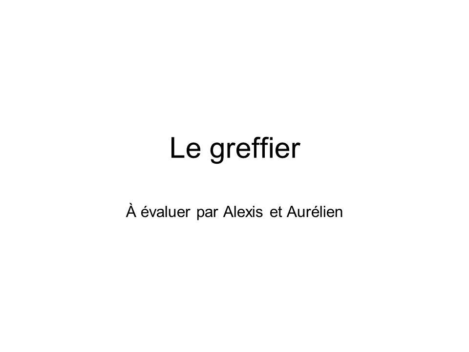 Le greffier À évaluer par Alexis et Aurélien