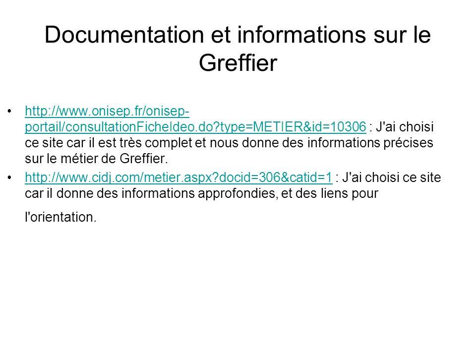 Documentation et informations sur le Greffier http://www.onisep.fr/onisep- portail/consultationFicheIdeo.do?type=METIER&id=10306 : J'ai choisi ce site
