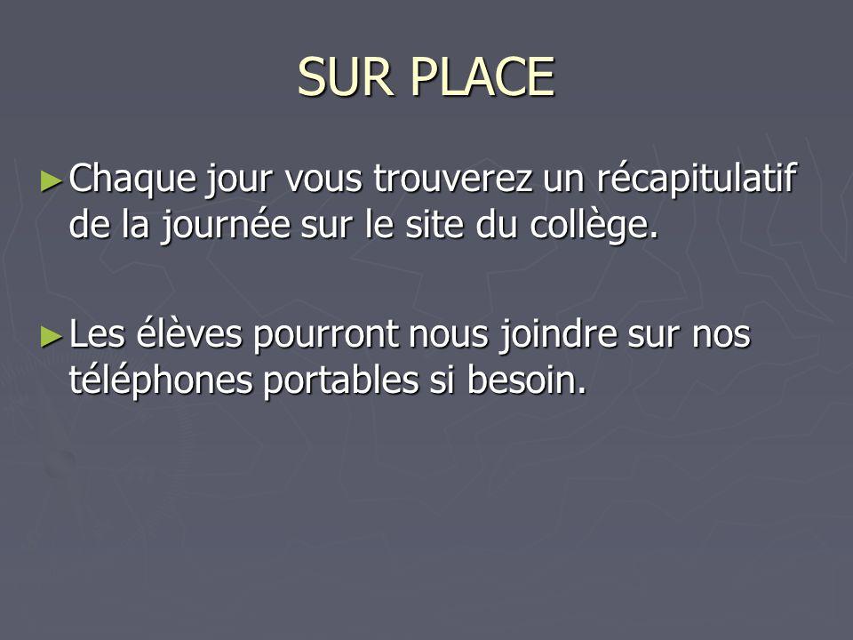 SUR PLACE Chaque jour vous trouverez un récapitulatif de la journée sur le site du collège.