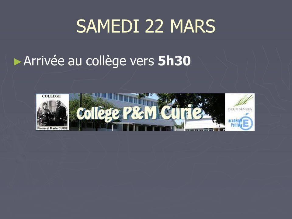 SAMEDI 22 MARS Arrivée au collège vers 5h30