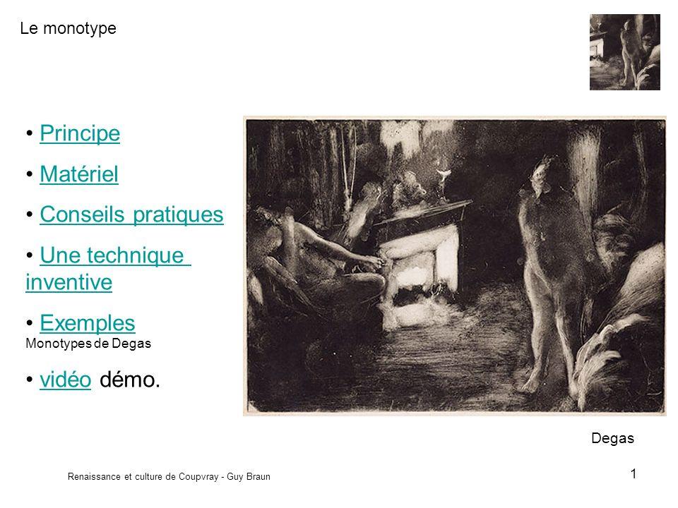 Le monotype Renaissance et culture de Coupvray - Guy Braun 1 Principe Matériel Conseils pratiques Une technique inventiveUne technique inventive Exemples Monotypes de DegasExemples vidéo démo.vidéo Degas