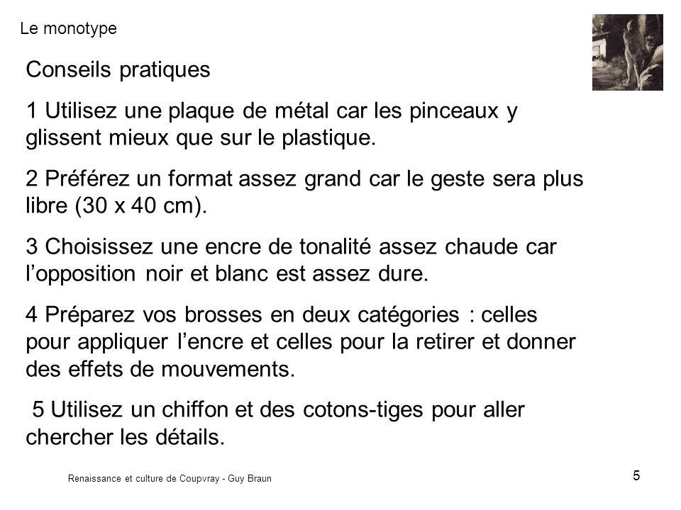 Le monotype Renaissance et culture de Coupvray - Guy Braun 5 Conseils pratiques 1 Utilisez une plaque de métal car les pinceaux y glissent mieux que s
