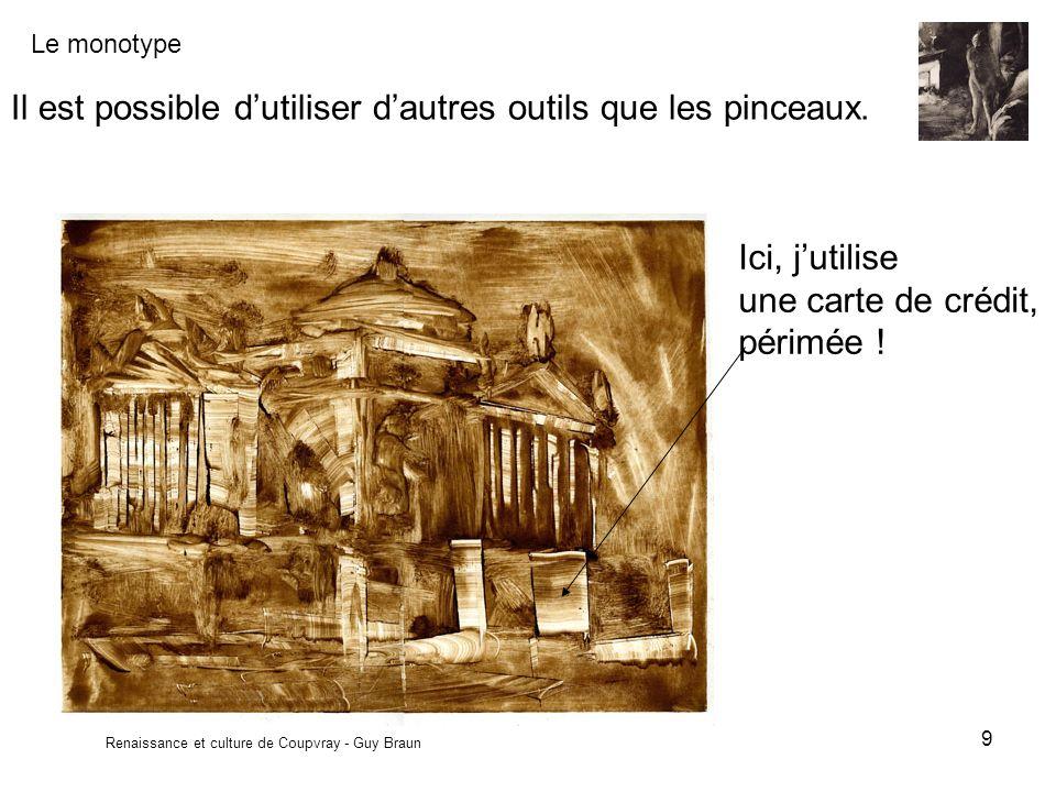 Le monotype Renaissance et culture de Coupvray - Guy Braun 9 Il est possible dutiliser dautres outils que les pinceaux. Ici, jutilise une carte de cré