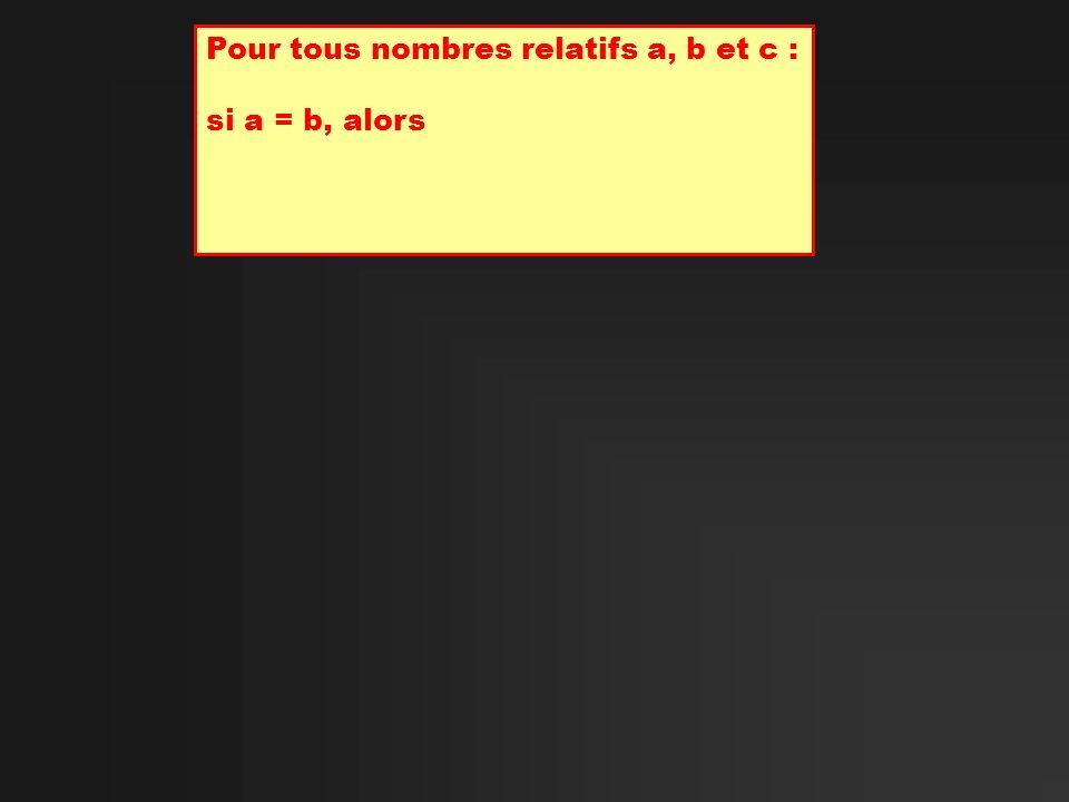Pour tous nombres relatifs a, b et c : si a = b, alors