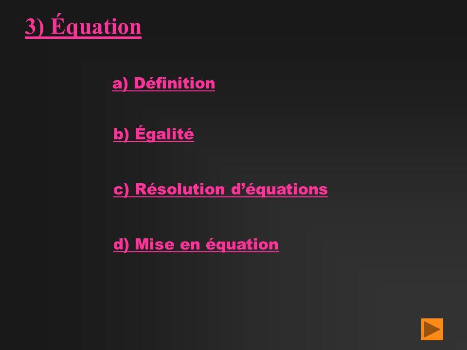 3) Équation a) Définition b) Égalité c) Résolution déquations d) Mise en équation