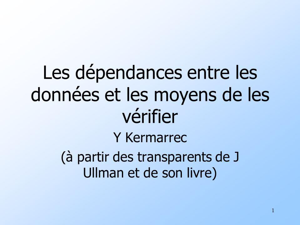 1 Les dépendances entre les données et les moyens de les vérifier Y Kermarrec (à partir des transparents de J Ullman et de son livre)