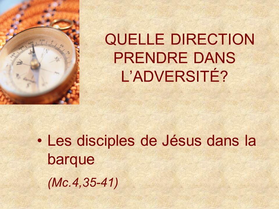 QUELLE DIRECTION PRENDRE DANS LADVERSITÉ Les disciples de Jésus dans la barque (Mc.4,35-41)