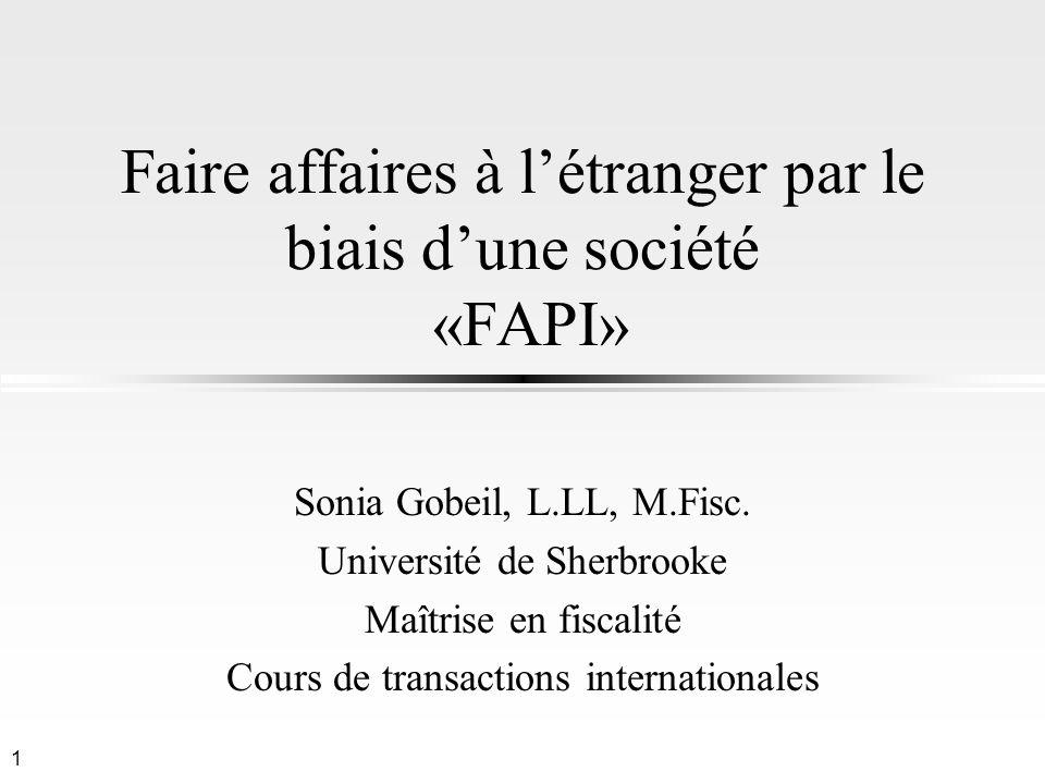 1 Faire affaires à létranger par le biais dune société «FAPI» Sonia Gobeil, L.LL, M.Fisc. Université de Sherbrooke Maîtrise en fiscalité Cours de tran