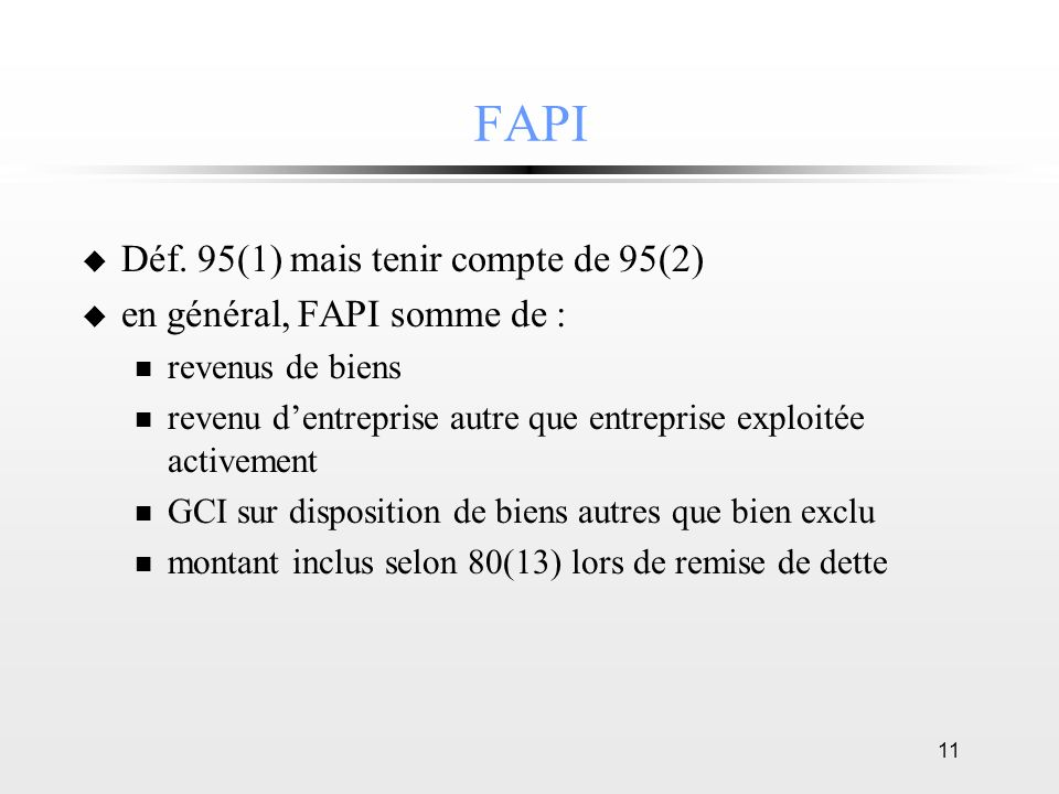 11 FAPI u Déf. 95(1) mais tenir compte de 95(2) u en général, FAPI somme de : n revenus de biens n revenu dentreprise autre que entreprise exploitée a