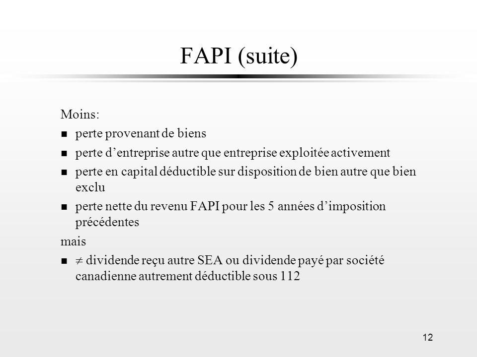 12 FAPI (suite) Moins: n perte provenant de biens n perte dentreprise autre que entreprise exploitée activement n perte en capital déductible sur disp