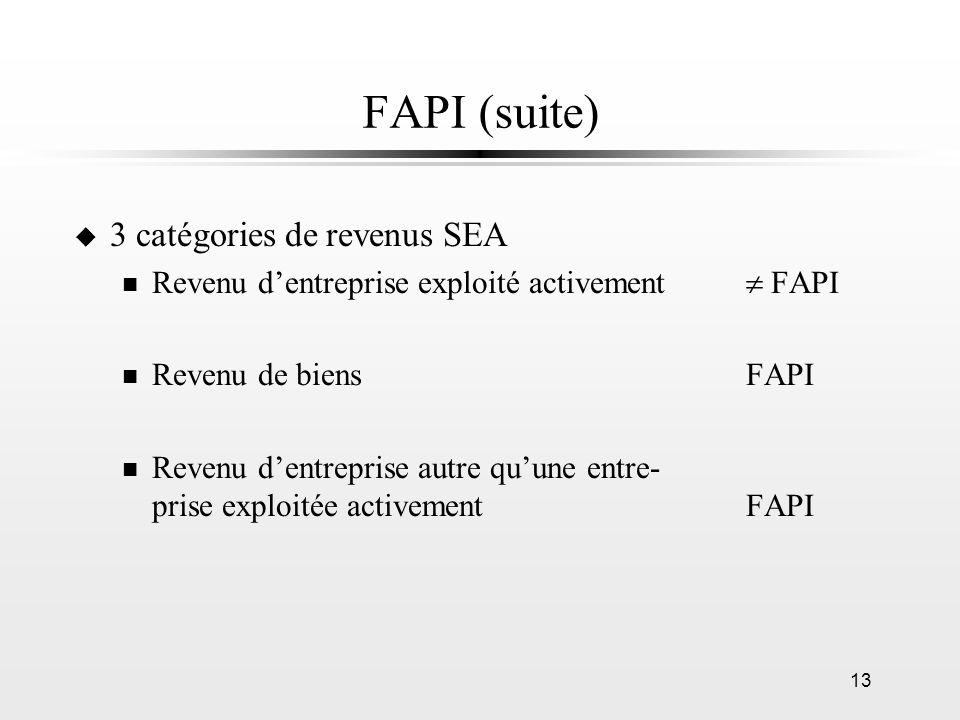 13 FAPI (suite) u 3 catégories de revenus SEA n Revenu dentreprise exploité activement FAPI n Revenu de biensFAPI n Revenu dentreprise autre quune ent