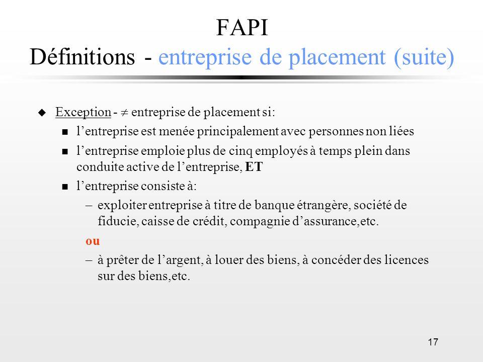17 FAPI Définitions - entreprise de placement (suite) u Exception - entreprise de placement si: n lentreprise est menée principalement avec personnes