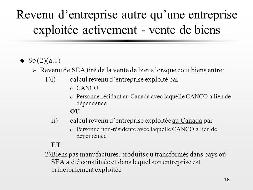 18 Revenu dentreprise autre quune entreprise exploitée activement - vente de biens u 95(2)(a.1) Revenu de SEA tiré de la vente de biens lorsque coût b