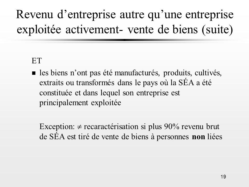 19 Revenu dentreprise autre quune entreprise exploitée activement- vente de biens (suite) ET n les biens nont pas été manufacturés, produits, cultivés