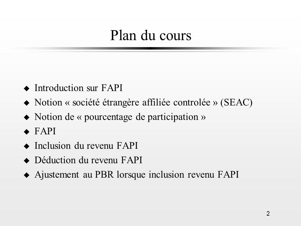 3 Introduction u FAPI n revenu dune SEA autre que lexploitation active dune entreprise u Contribuable doit inclure FAPI gagné dans lannée n imposition immédiate n différer impôt