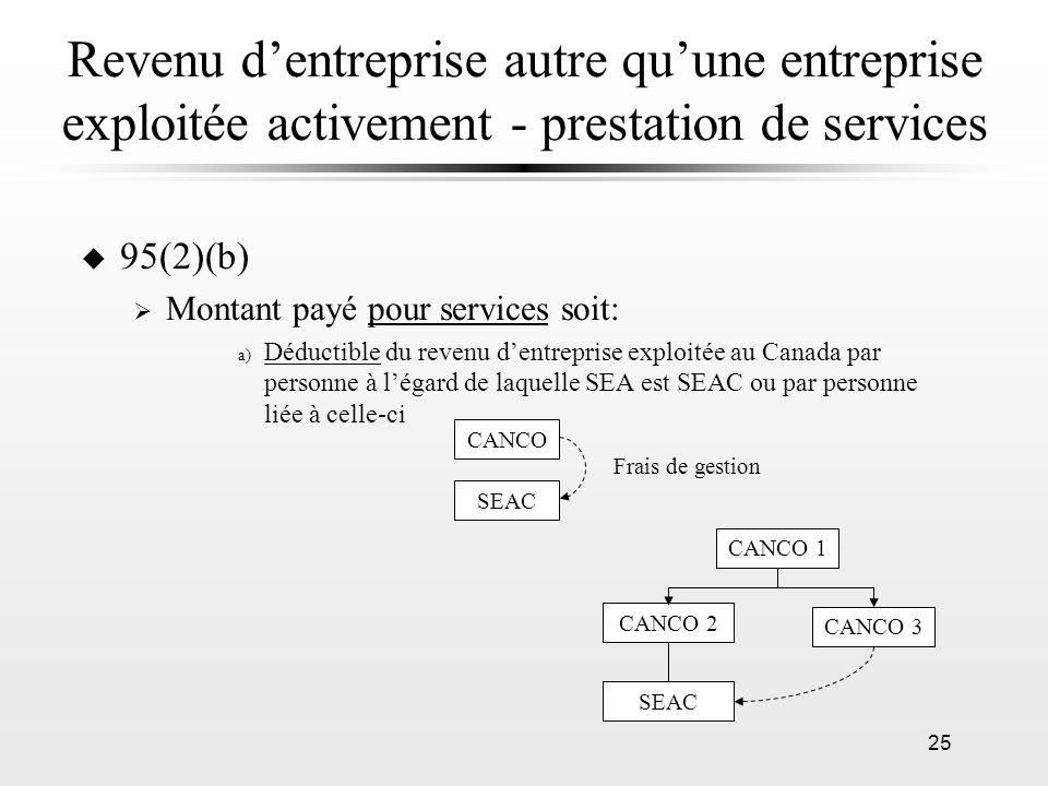 25 Revenu dentreprise autre quune entreprise exploitée activement - prestation de services u 95(2)(b) Montant payé pour services soit: a) Déductible d