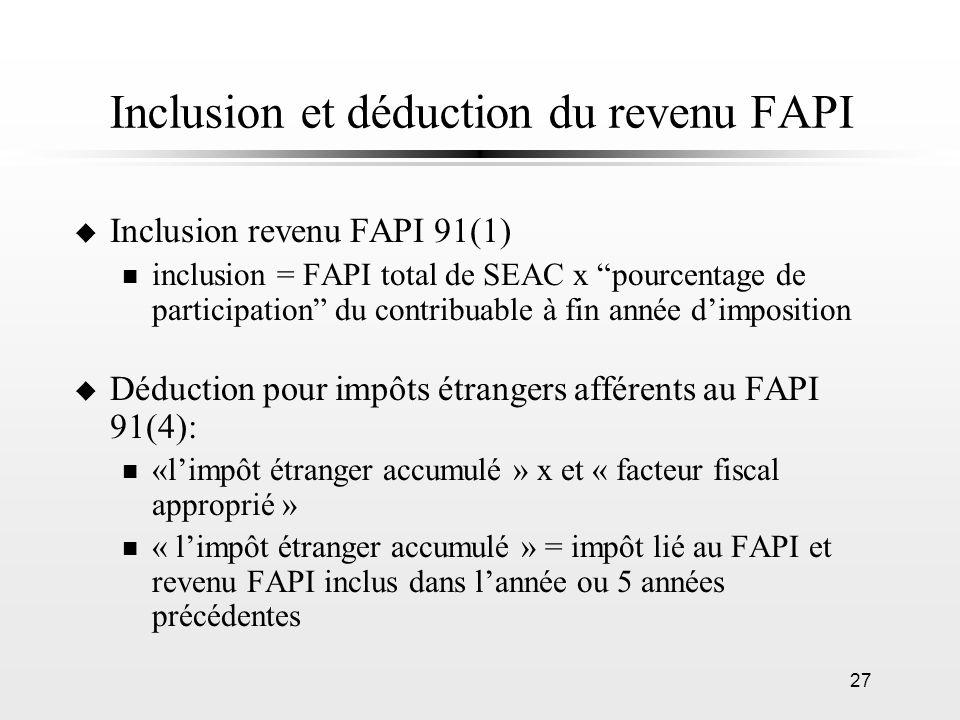 27 Inclusion et déduction du revenu FAPI u Inclusion revenu FAPI 91(1) n inclusion = FAPI total de SEAC x pourcentage de participation du contribuable