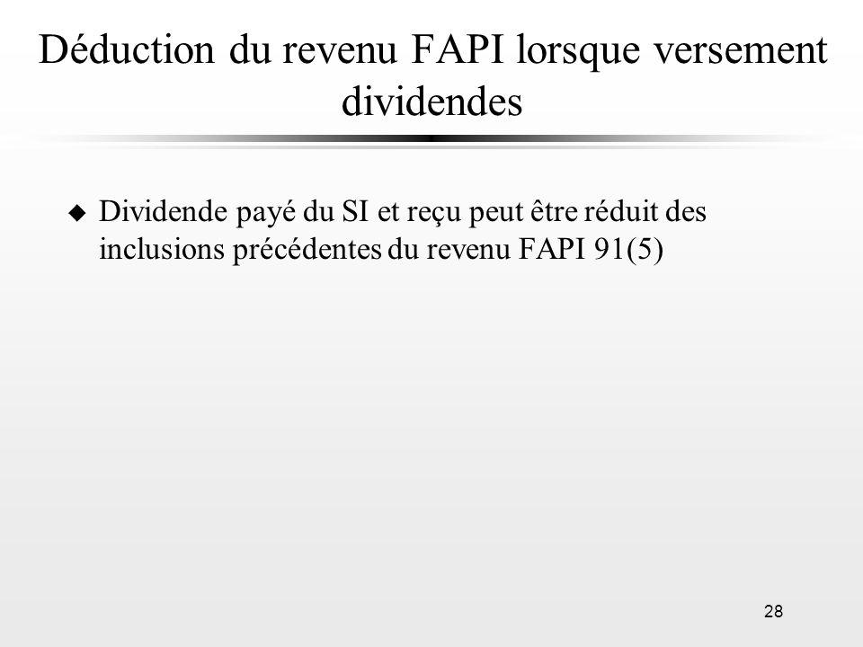28 Déduction du revenu FAPI lorsque versement dividendes u Dividende payé du SI et reçu peut être réduit des inclusions précédentes du revenu FAPI 91(