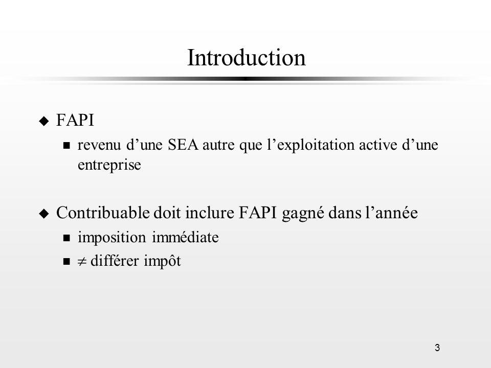 3 Introduction u FAPI n revenu dune SEA autre que lexploitation active dune entreprise u Contribuable doit inclure FAPI gagné dans lannée n imposition