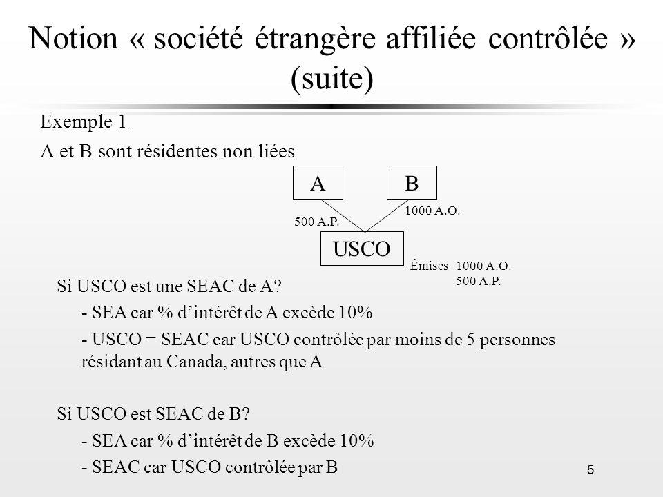 6 Notion « société étrangère affiliée contrôlée » (suite) USCO = SEAC de C car: = SEA de C car détient 1% et total % dintérêt des personnes qui lui sont liées plus de 10% =SEAC car USCO est contrôlée par C et par une ou plusieurs personnes avec laquelle il a un lien de dépendance.