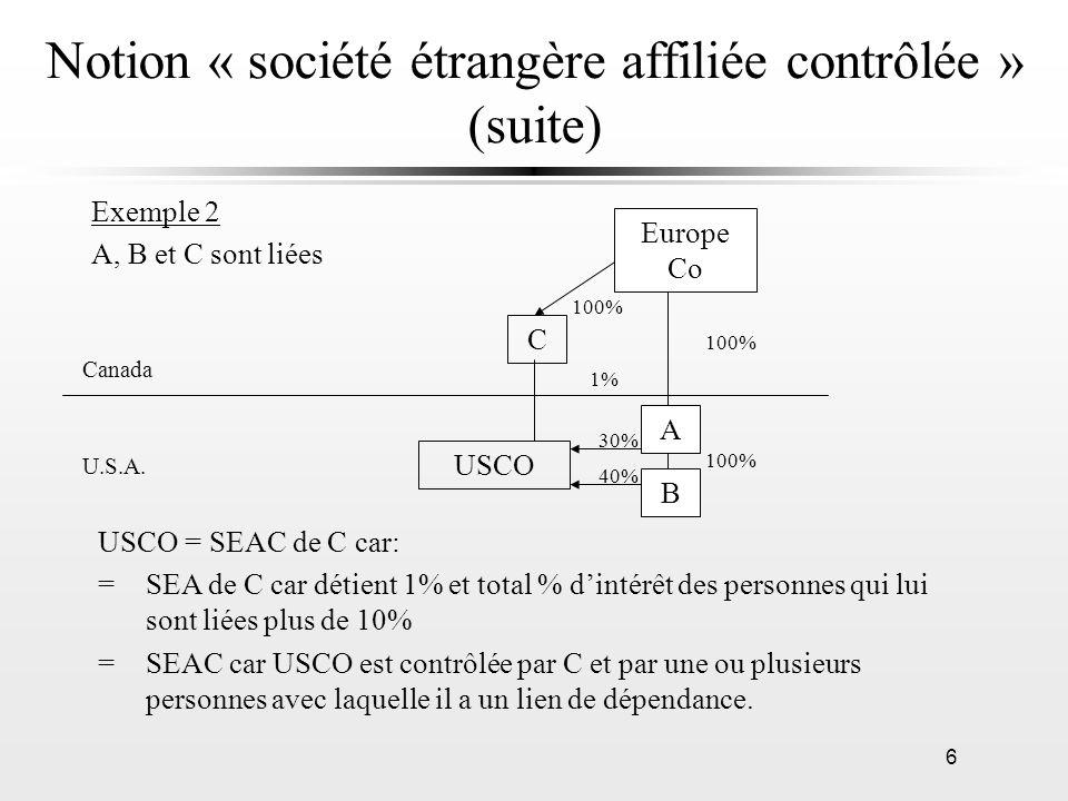 6 Notion « société étrangère affiliée contrôlée » (suite) USCO = SEAC de C car: = SEA de C car détient 1% et total % dintérêt des personnes qui lui so