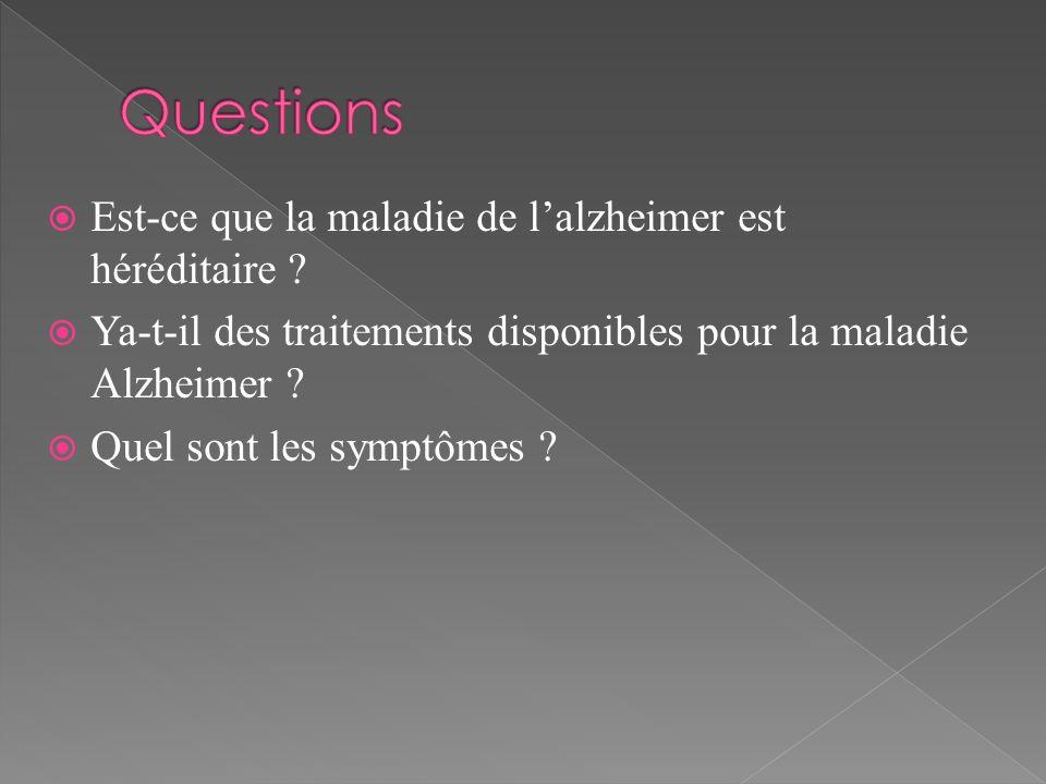 Est-ce que la maladie de lalzheimer est héréditaire ? Ya-t-il des traitements disponibles pour la maladie Alzheimer ? Quel sont les symptômes ?