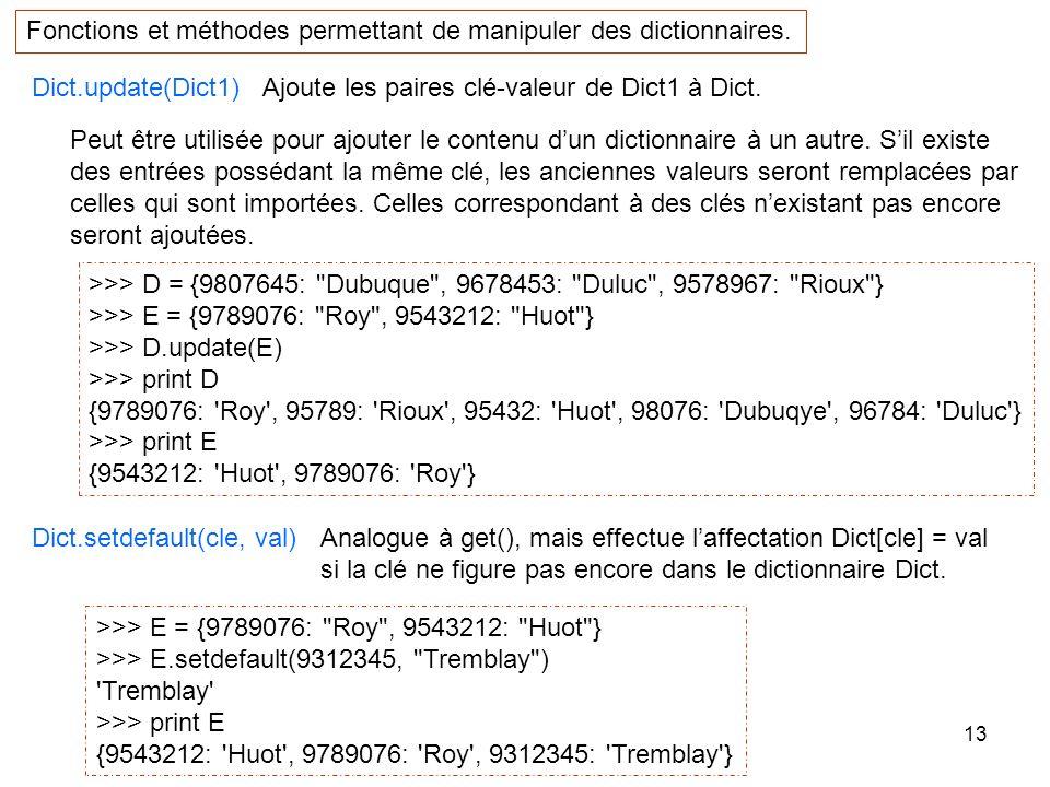 13 Fonctions et méthodes permettant de manipuler des dictionnaires. >>> D = {9807645: