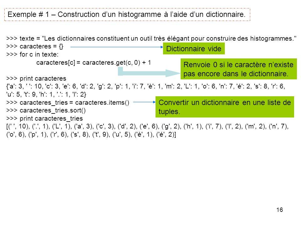 16 Exemple # 1 – Construction dun histogramme à laide dun dictionnaire. >>> texte =