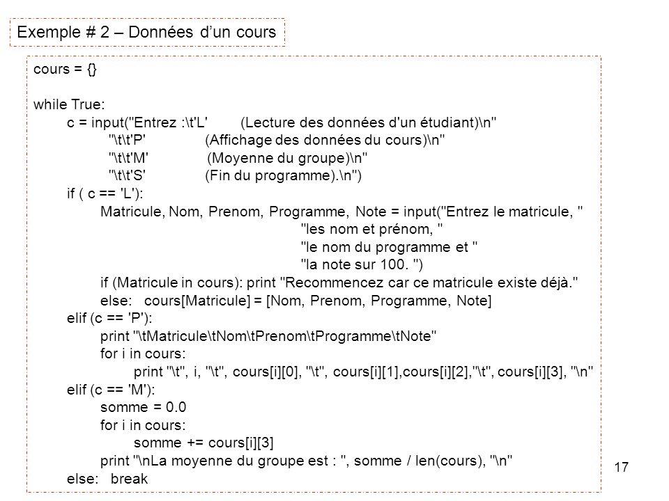 17 Exemple # 2 – Données dun cours cours = {} while True: c = input(