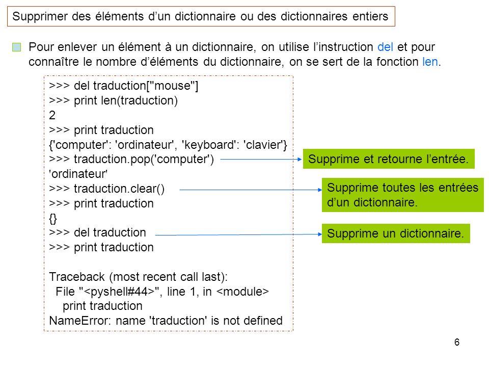 6 Supprimer des éléments dun dictionnaire ou des dictionnaires entiers Pour enlever un élément à un dictionnaire, on utilise linstruction del et pour