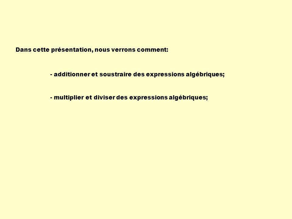 Dans cette présentation, nous verrons comment: - additionner et soustraire des expressions algébriques; - multiplier et diviser des expressions algébr