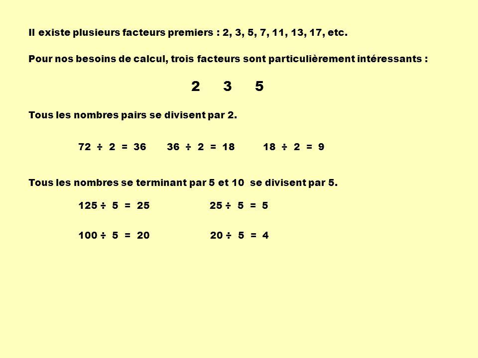 Il existe plusieurs facteurs premiers : 2, 3, 5, 7, 11, 13, 17, etc. Pour nos besoins de calcul, trois facteurs sont particulièrement intéressants : 2