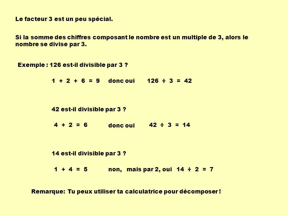 Le facteur 3 est un peu spécial. Si la somme des chiffres composant le nombre est un multiple de 3, alors le nombre se divise par 3. Exemple :126 est-