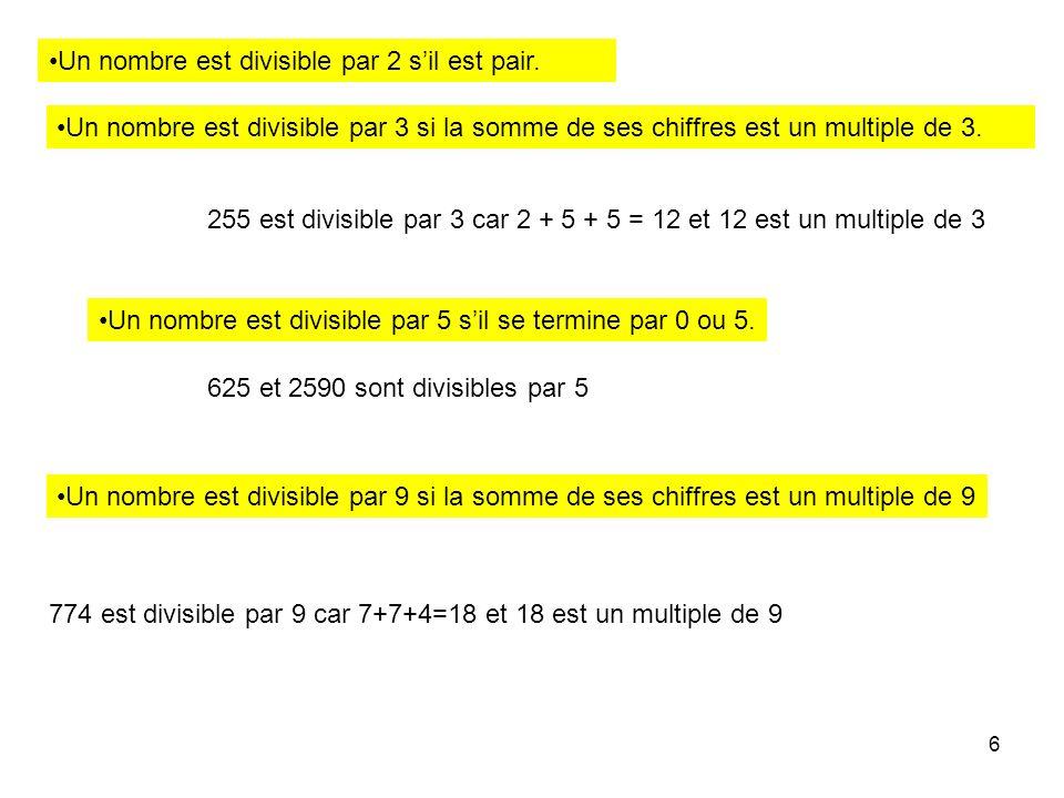 7 Un nombre dau moins deux chiffres est divisible par 4 lorsque le nombre formé par ses deux derniers chiffres est un multiple de 4.