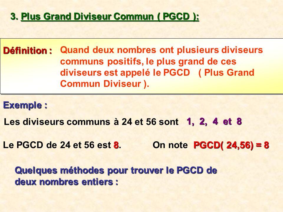 3.Plus Grand Diviseur Commun ( PGCD ): Quand deux nombres ont plusieurs diviseurs communs positifs, le plus grand de ces diviseurs est appelé le PGCD ( Plus Grand Commun Diviseur ).