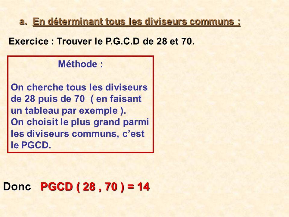 a.En déterminant tous les diviseurs communs : Exercice : Trouver le P.G.C.D de 28 et 70.